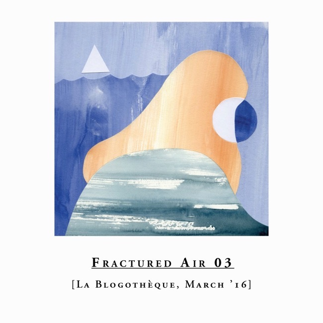 Mix : Fractured Air x Blogothèque – S01E03 | Mars 2016